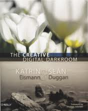 The Creative Digital Darkroom by Katrin Eismann & Sean Duggan